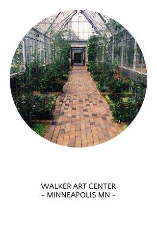 WALKER ART CENTER - MINNEAPOLIS MN -