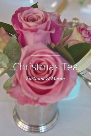 Christmas Tea Fortnum & Mason
