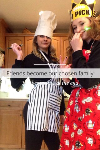 Friends become our chosen family The beginning of the end