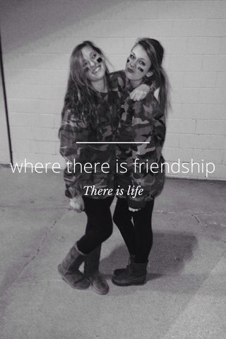 where there is friendship There is life