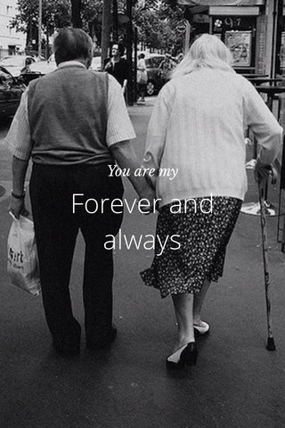 Forever and always You are my