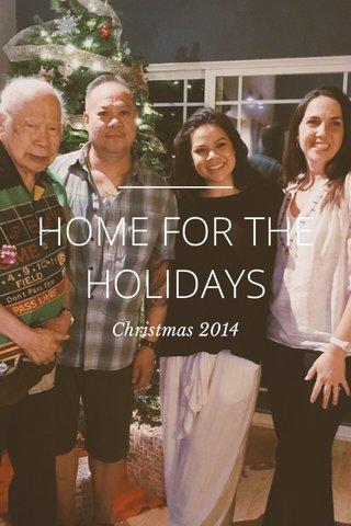 HOME FOR THE HOLIDAYS Christmas 2014