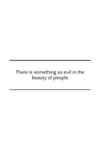 There is something so evil in the beauty of people