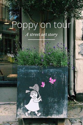 Poppy on tour A street art story