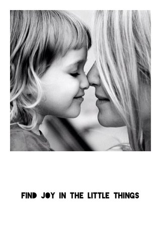 Find joy in the little things
