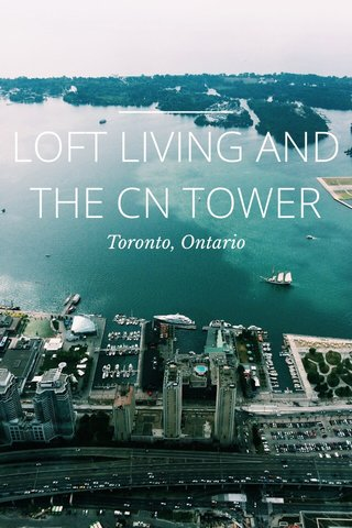 LOFT LIVING AND THE CN TOWER Toronto, Ontario