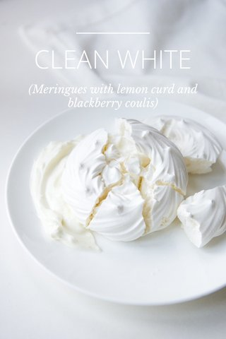 CLEAN WHITE (Meringues with lemon curd and blackberry coulis)