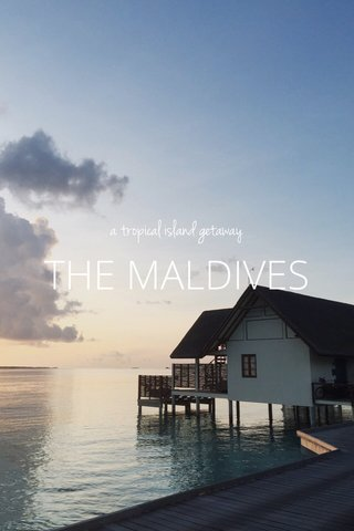 THE MALDIVES a tropical island getaway