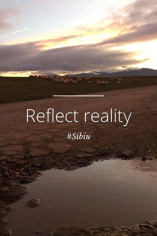 Reflect reality #Sibiu