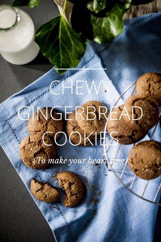 CHEWY GINGERBREAD COOKIES (To make your heart sing)