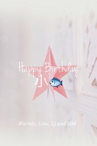 Happy Birthday 小🐟 Warmly, Linc, Lj and Slkk