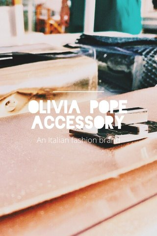 OLIVIA POPE ACCESSORY An Italian fashion brand