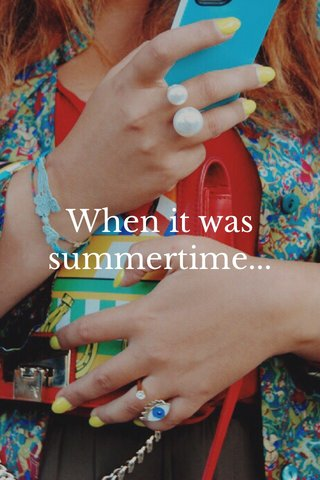 When it was summertime...