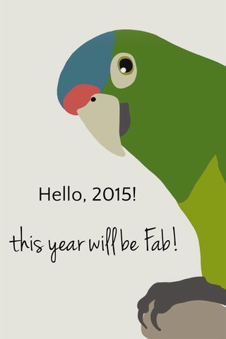 this year will be Fab! Hello, 2015!