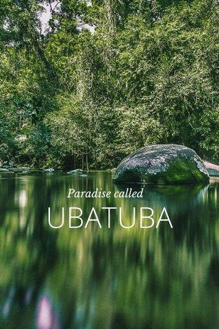UBATUBA Paradise called