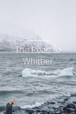 The Road to Whittier Alaska