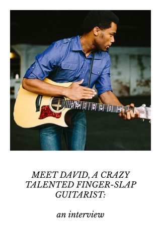 MEET DAVID, A CRAZY TALENTED FINGER-SLAP GUITARIST: an interview