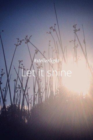 Let it shine #stellerlight