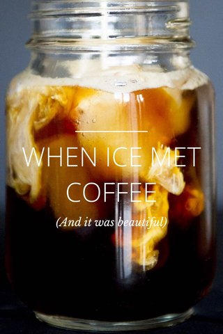 WHEN ICE MET COFFEE (And it was beautiful)