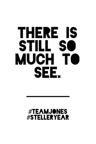 There is still so much to see. #teamjones #stelleryear