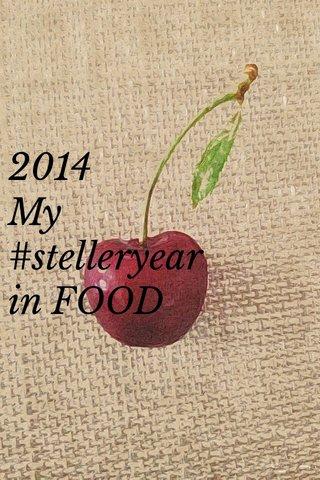 2014 My #stelleryear in FOOD