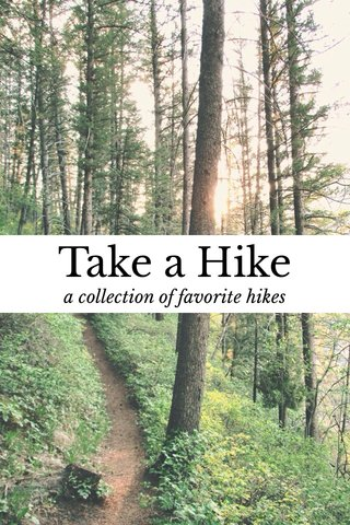 Take a Hike a collection of favorite hikes