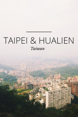 TAIPEI & HUALIEN Taiwan