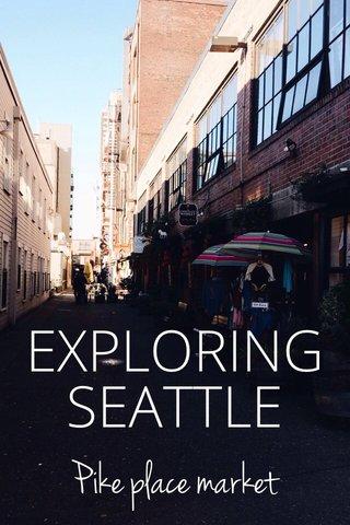 SEATTLE EXPLORING Pike place market