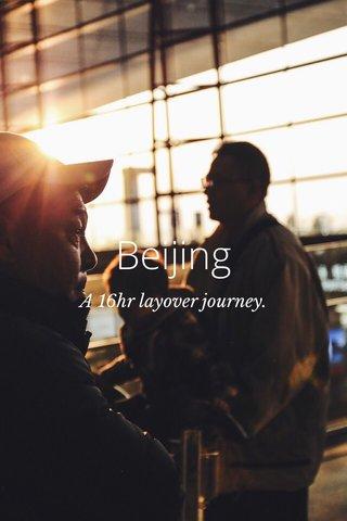 Beijing A 16hr layover journey.