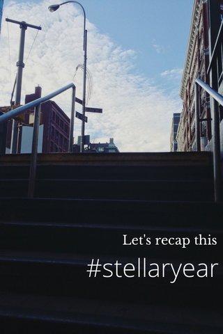 #stellaryear Let's recap this
