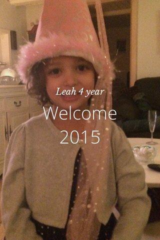 Welcome 2015 Leah 4 year