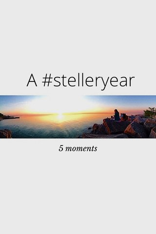 A #stelleryear 5 moments