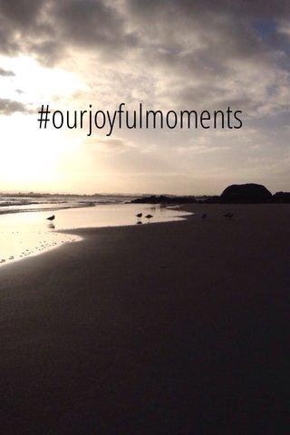 #ourjoyfulmoments