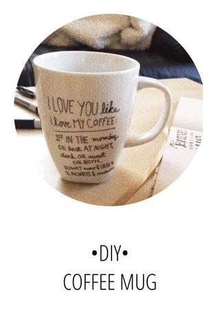 •DIY• COFFEE MUG