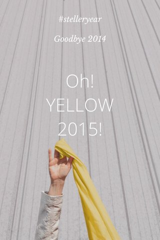 Oh! YELLOW 2015! #stelleryear Goodbye 2014
