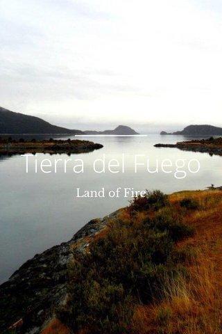 Tierra del Fuego Land of Fire
