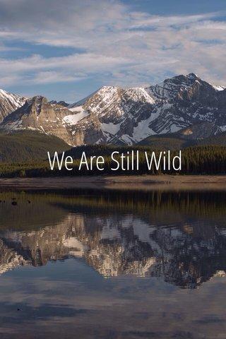 We Are Still Wild