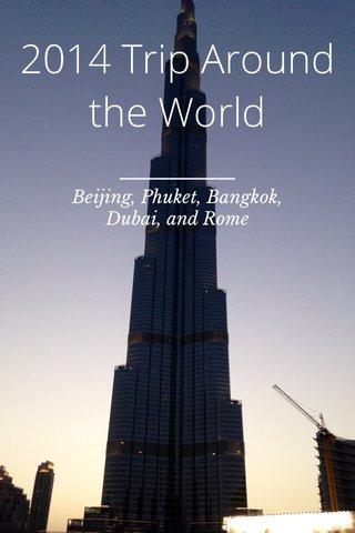 2014 Trip Around the World Beijing, Phuket, Bangkok, Dubai, and Rome