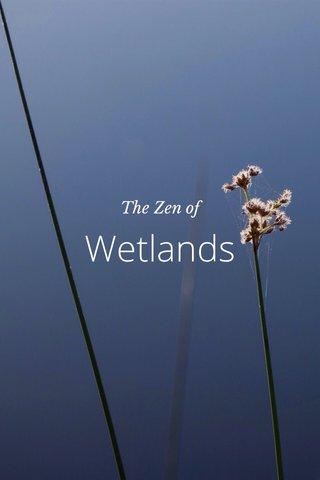 Wetlands The Zen of