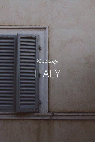 ITALY Next stop: