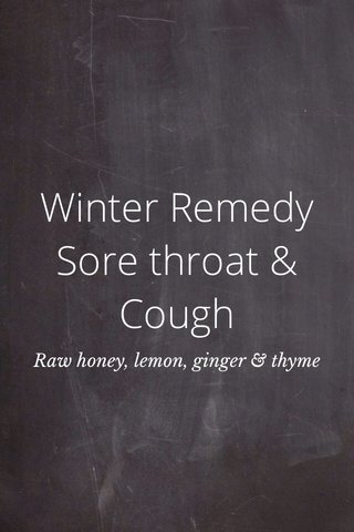 Winter Remedy Sore throat & Cough Raw honey, lemon, ginger & thyme