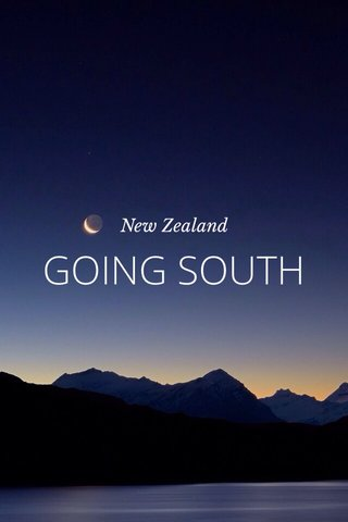 GOING SOUTH New Zealand
