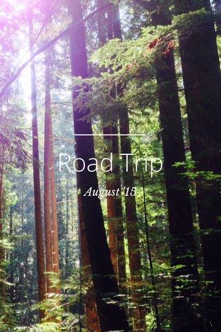 Road Trip August '15