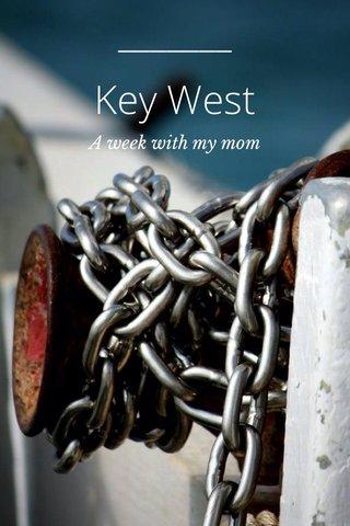 Key West A week with my mom