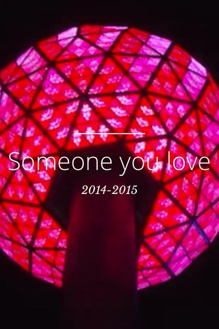 Someone you love 2014-2015