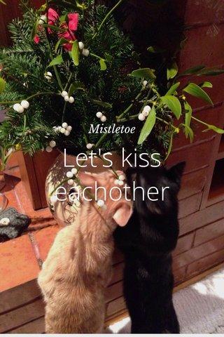 Let's kiss eachother Mistletoe