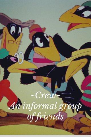 ~Crew~ An informal group of friends