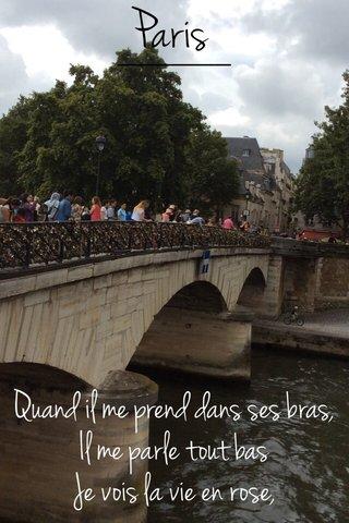 Paris Quand il me prend dans ses bras, Il me parle tout bas Je vois la vie en rose,