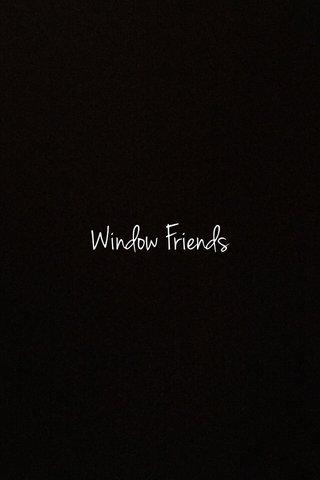 Window Friends