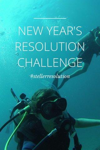 NEW YEAR'S RESOLUTION CHALLENGE #stellerresolution